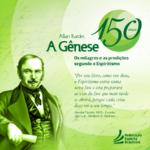150 ANOS DE PUBLICAÇÃO DA PRIMEIRA EDIÇÃO DE A GÊNESE – OS MILAGRES E AS PREDIÇÕES SEGUNDO O ESPIRITISMO